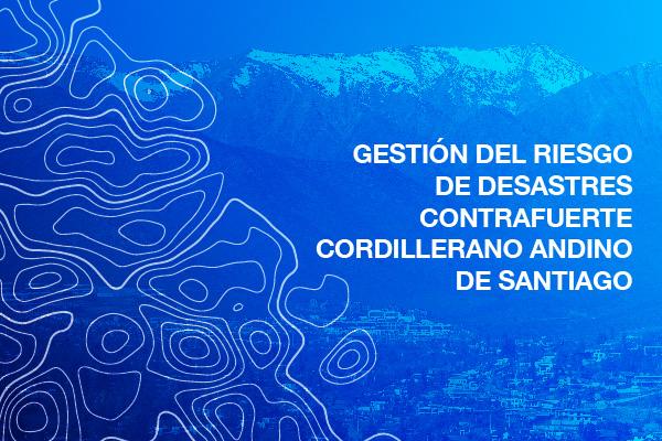 Gestión Del Riesgo De Desastres Contrafuerte Cordillerano Andino De Santiago, 2019
